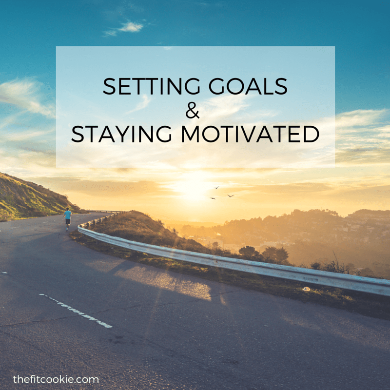 Setting Goals and Staying Motivated - @TheFitCookie #life #goalsetting #fitness #motivation