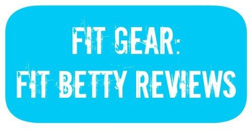 Fit Gear: Fit Betty Reviews