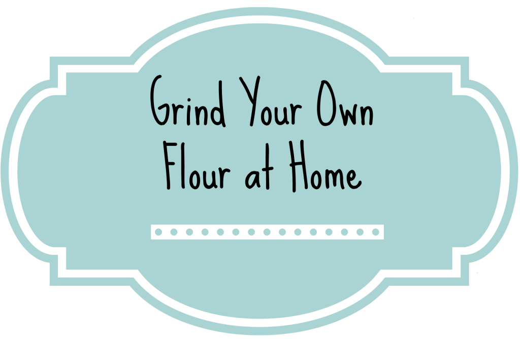 Grind Your Own Flour at Home