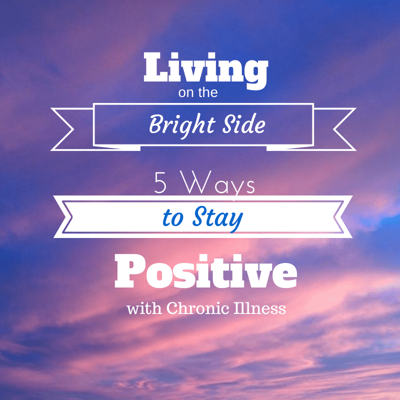 Living on the Bright Side: Staying Positive with Chronic Illness - TheFitCookie.com