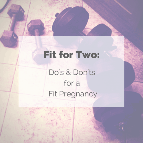 Fit for Two: Do's and Don'ts for a Fit Pregnancy - @Fit_Betty #fitness #prenatalfitness