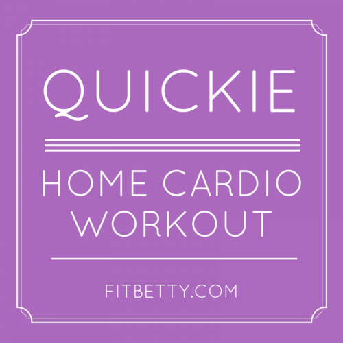Quickie home cardio workout