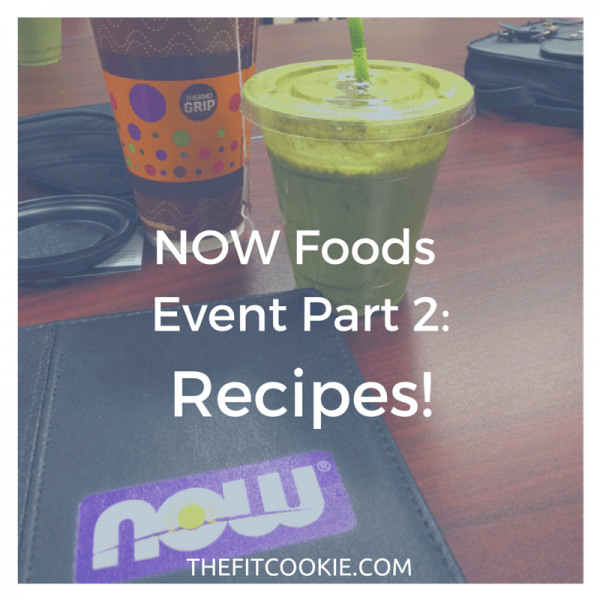 NOW Foods Immersion Event Part 2: #Recipes! #NOWGetFit #FitFluential @NOWFoods @TheFitCookie