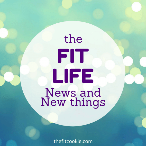 The Fit Life: News and New Things #9