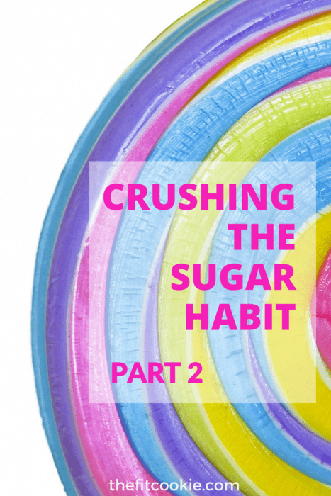 Don't be a slave to sugar cravings! Crushing the Sugar Habit, Part 2 - #health #wellness #nutrition @TheFitCookie