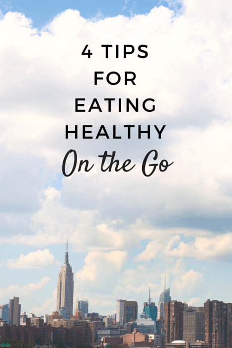 4 Tips for Eating Healthy on the Go