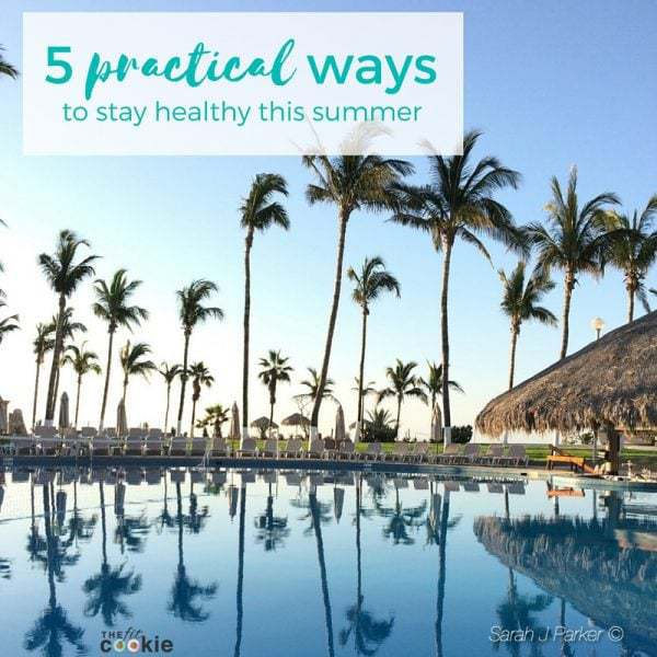 5 Practical Ways to Stay Healthy this Summer