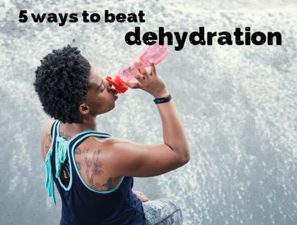 5 Ways to Beat Dehydration