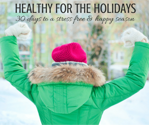 Healthy for the Holidays: 30 Days for a Stress-Free & Happy Season