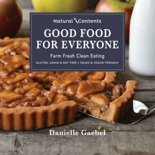 Good Food for Everyone: Farm Fresh Clean Eating by Danielle Gaebel. Gluten-free, grain-free, soy-free recipes with paleo and vegan recipes too!