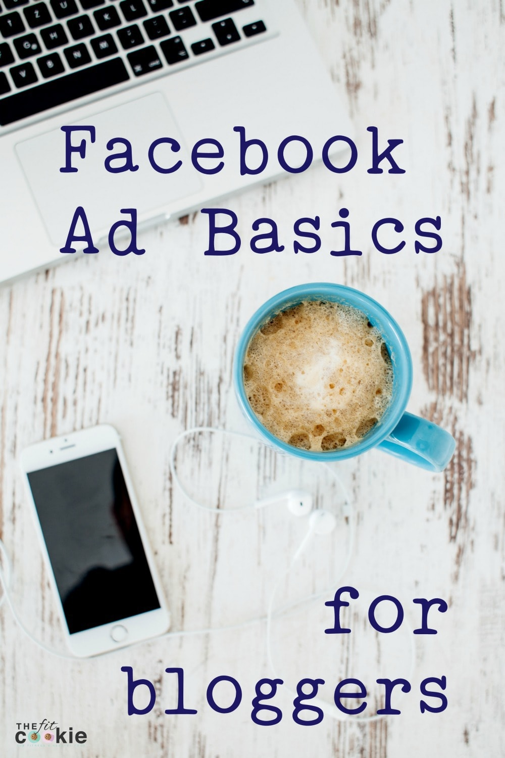 Interested in getting started with Facebook ads but not sure where to start? Here are some Facebook ad basics for bloggers to get the most out of your ads - @TheFitCookie