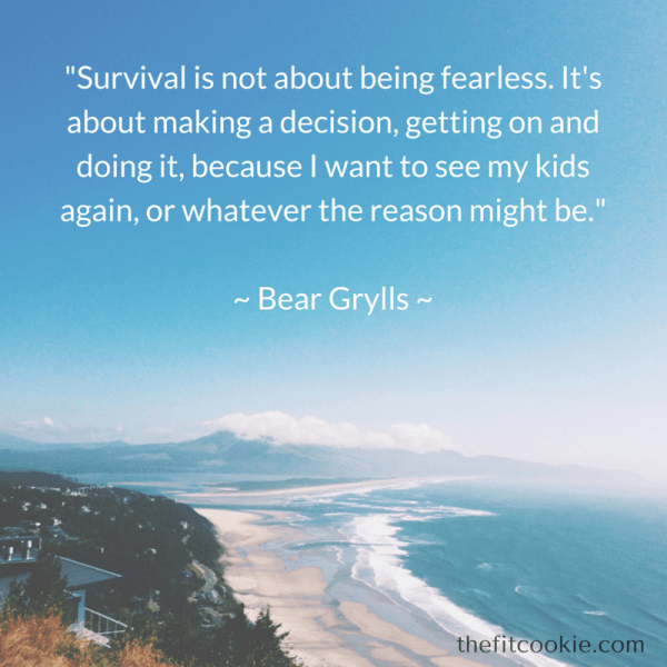 Bear Grylls Quote | Some days we just need a bit of wisdom to get us through rough days! Here are 18 of my favorite meaningful quotes to help you get your mind right to finish your day strong - @TheFitCookie #motivation #quotes